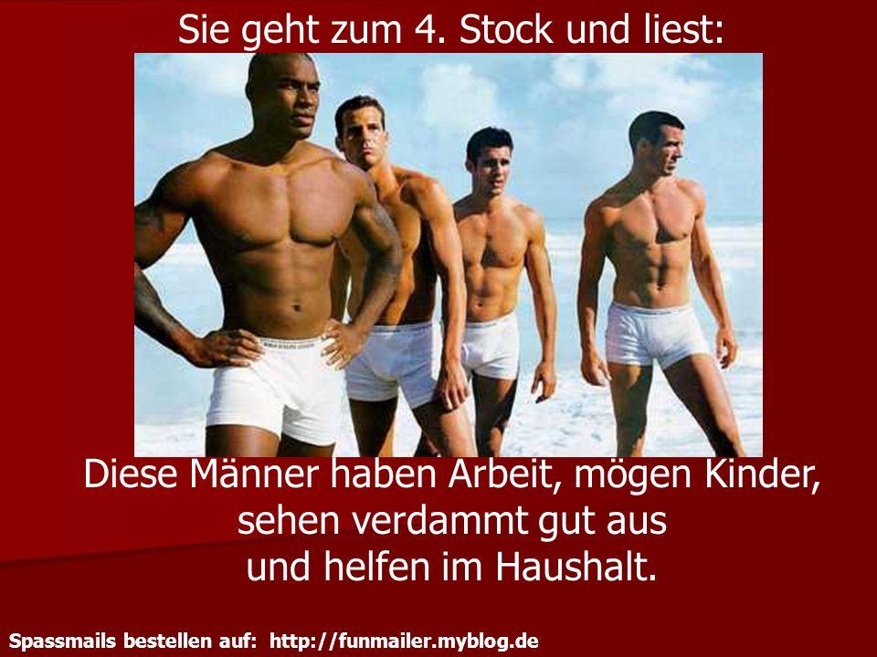 Spassmails bestellen auf: http://funmailer.myblog.de Sie geht zum 4. Stock und liest: Diese Männer haben Arbeit, mögen Kinder, sehen verdammt gut aus