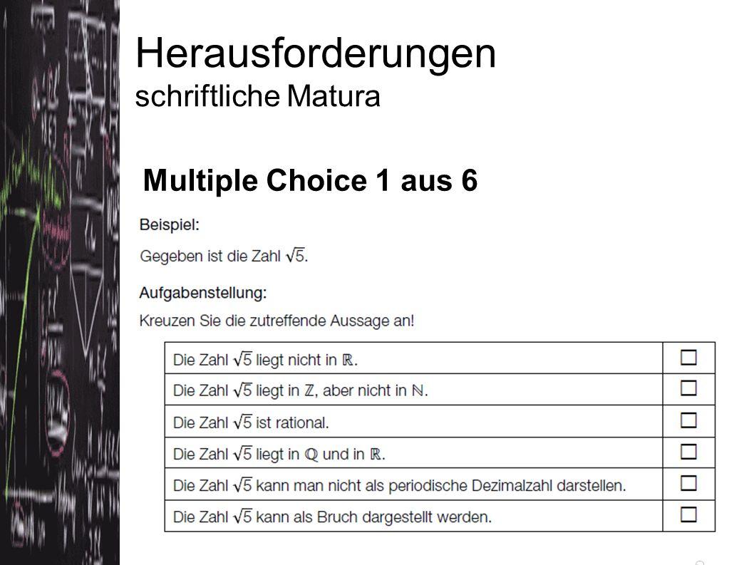 Herausforderungen schriftliche Matura Multiple Choice 1 aus 6 Quelle: Konzeptpapier bifie (Version 3.5.2012)