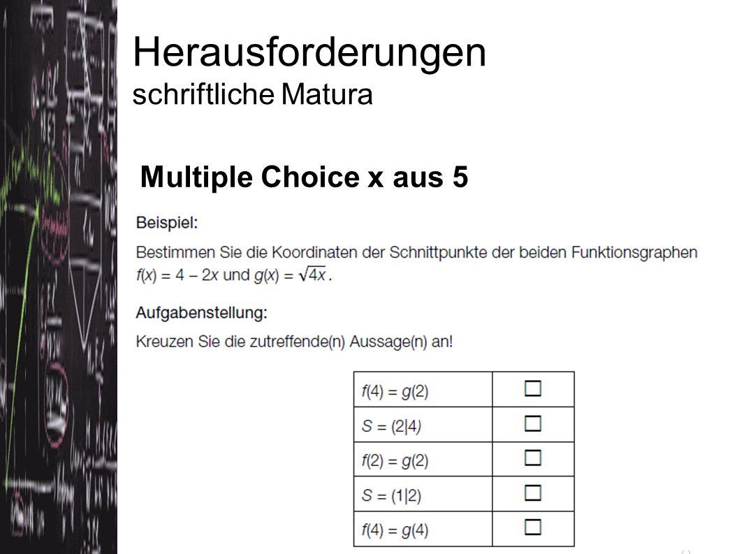 Herausforderungen schriftliche Matura Multiple Choice x aus 5 Quelle: Konzeptpapier bifie (Version 3.5.2012)