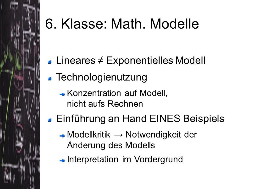 Lineares ≠ Exponentielles Modell Technologienutzung Konzentration auf Modell, nicht aufs Rechnen Einführung an Hand EINES Beispiels Modellkritik → Notwendigkeit der Änderung des Modells Interpretation im Vordergrund 6.