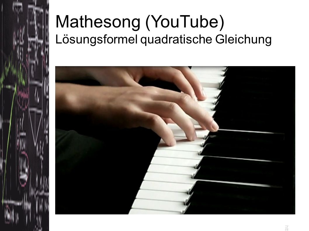 Mathesong (YouTube) Lösungsformel quadratische Gleichung http://www.youtube.com/watch v=nMKe_czFQg8