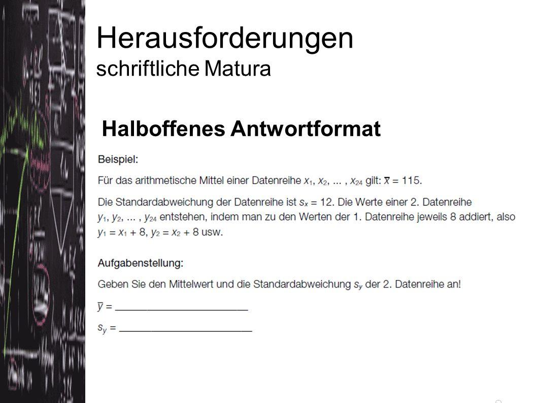 Herausforderungen schriftliche Matura Halboffenes Antwortformat Quelle: Konzeptpapier bifie (Version 3.5.2012)