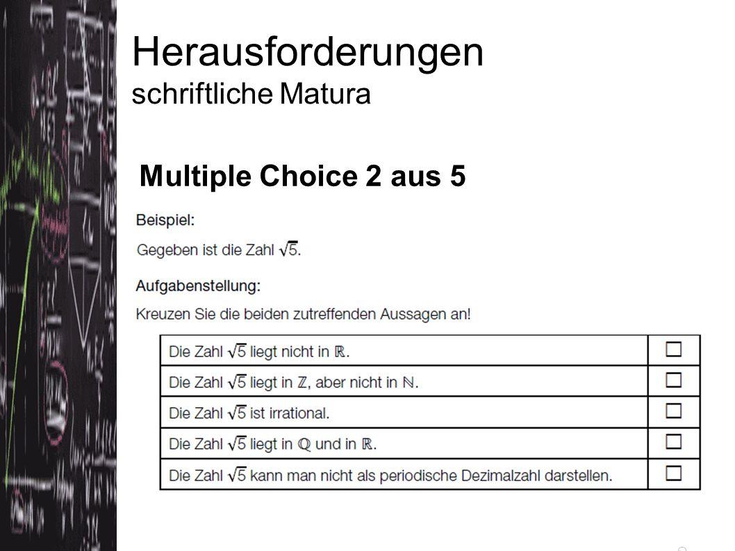 Herausforderungen schriftliche Matura Multiple Choice 2 aus 5 Quelle: Konzeptpapier bifie (Version 3.5.2012)