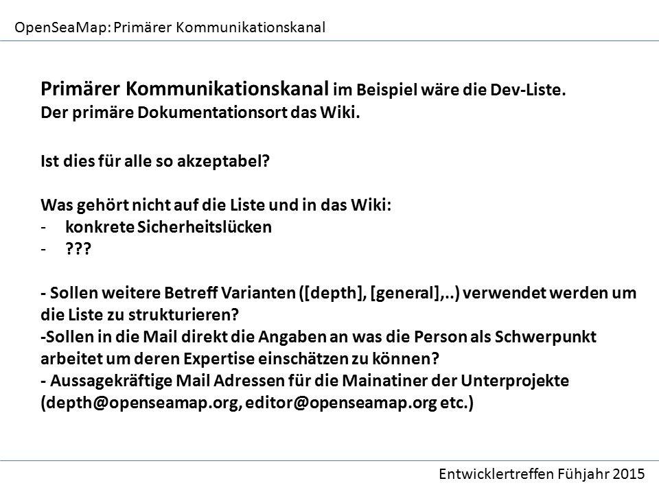 OpenSeaMap: Primärer Kommunikationskanal Entwicklertreffen Fühjahr 2015 Primärer Kommunikationskanal im Beispiel wäre die Dev-Liste.
