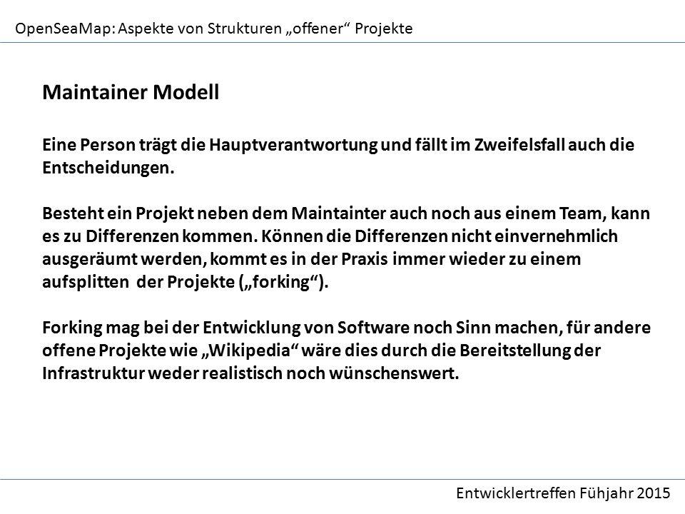 """OpenSeaMap: Aspekte von Strukturen """"offener Projekte Entwicklertreffen Fühjahr 2015 Maintainer Modell Eine Person trägt die Hauptverantwortung und fällt im Zweifelsfall auch die Entscheidungen."""