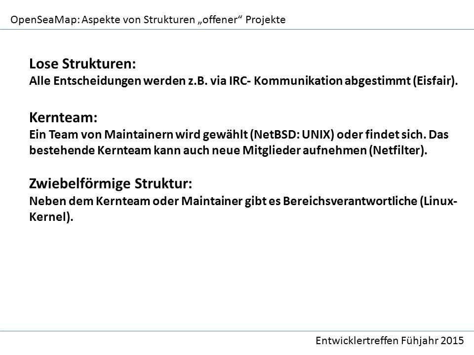 """OpenSeaMap: Aspekte von Strukturen """"offener Projekte Entwicklertreffen Fühjahr 2015 Lose Strukturen: Alle Entscheidungen werden z.B."""