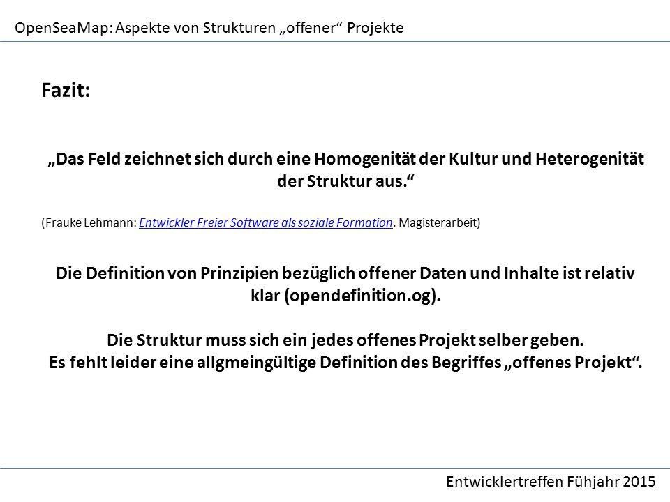 """OpenSeaMap: Aspekte von Strukturen """"offener Projekte Entwicklertreffen Fühjahr 2015 Fazit: """"Das Feld zeichnet sich durch eine Homogenität der Kultur und Heterogenität der Struktur aus. (Frauke Lehmann: Entwickler Freier Software als soziale Formation."""