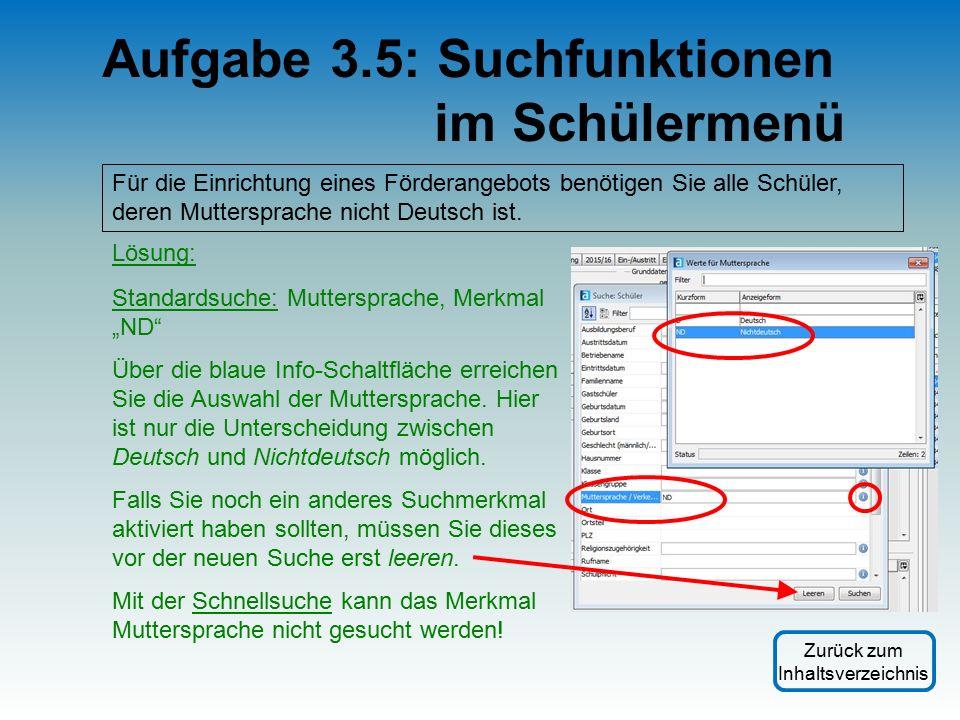 Aufgabe 3.5: Suchfunktionen im Schülermenü Für die Einrichtung eines Förderangebots benötigen Sie alle Schüler, deren Muttersprache nicht Deutsch ist.