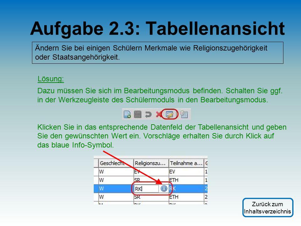 Aufgabe 2.3: Tabellenansicht Ändern Sie bei einigen Schülern Merkmale wie Religionszugehörigkeit oder Staatsangehörigkeit.