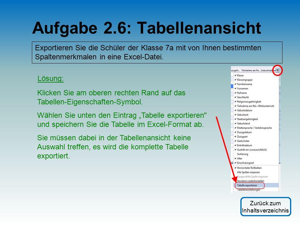 Aufgabe 2.6: Tabellenansicht Exportieren Sie die Schüler der Klasse 7a mit von Ihnen bestimmten Spaltenmerkmalen in eine Excel-Datei.