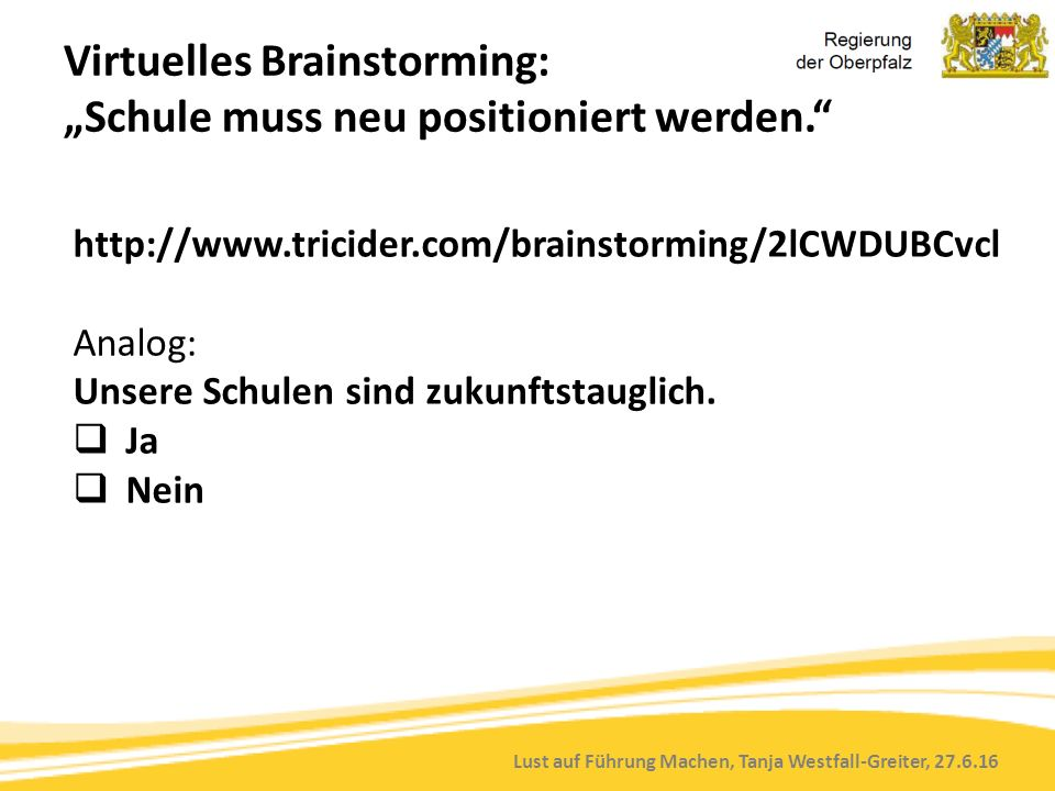 """Lust auf Führung Machen, Tanja Westfall-Greiter, 27.6.16 Virtuelles Brainstorming: """"Schule muss neu positioniert werden. http://www.tricider.com/brainstorming/2lCWDUBCvcl Analog: Unsere Schulen sind zukunftstauglich."""