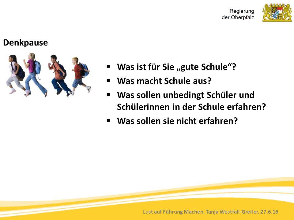 """Lust auf Führung Machen, Tanja Westfall-Greiter, 27.6.16 Denkpause  Was ist für Sie """"gute Schule""""?  Was macht Schule aus?  Was sollen unbedingt Sch"""