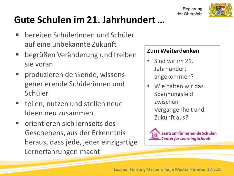 Lust auf Führung Machen, Tanja Westfall-Greiter, 27.6.16 Gute Schulen im 21. Jahrhundert …  bereiten Schülerinnen und Schüler auf eine unbekannte Zuk