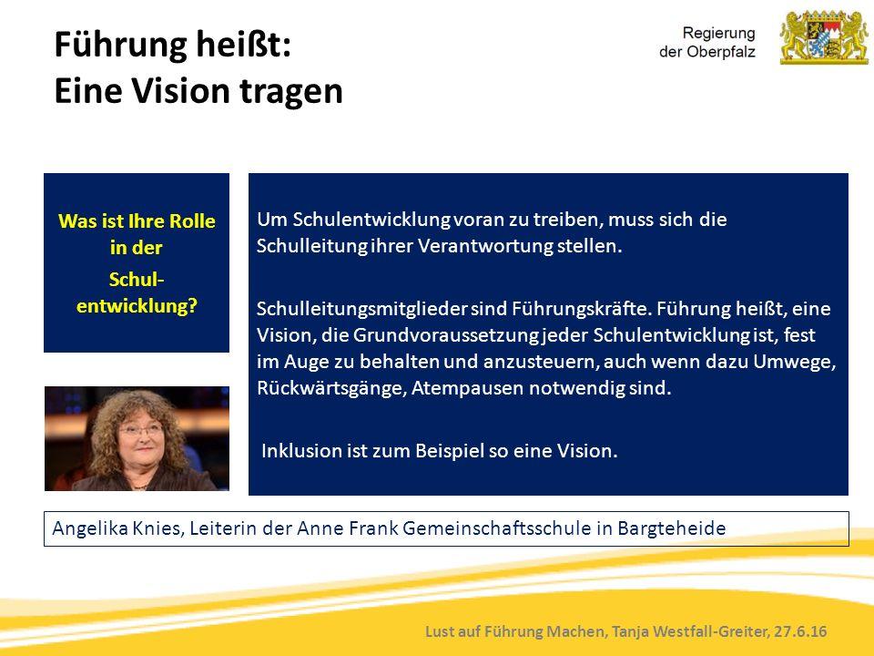 Lust auf Führung Machen, Tanja Westfall-Greiter, 27.6.16 Was ist Ihre Rolle in der Schul- entwicklung? Um Schulentwicklung voran zu treiben, muss sich
