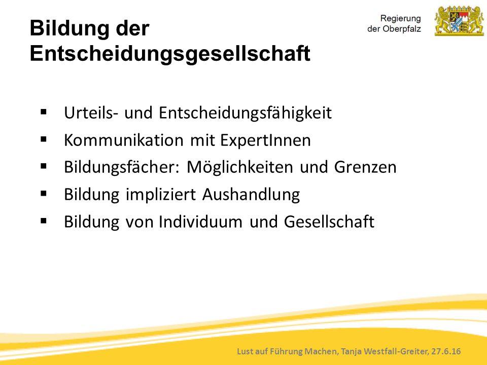 Lust auf Führung Machen, Tanja Westfall-Greiter, 27.6.16 Bildung der Entscheidungsgesellschaft  Urteils- und Entscheidungsfähigkeit  Kommunikation m