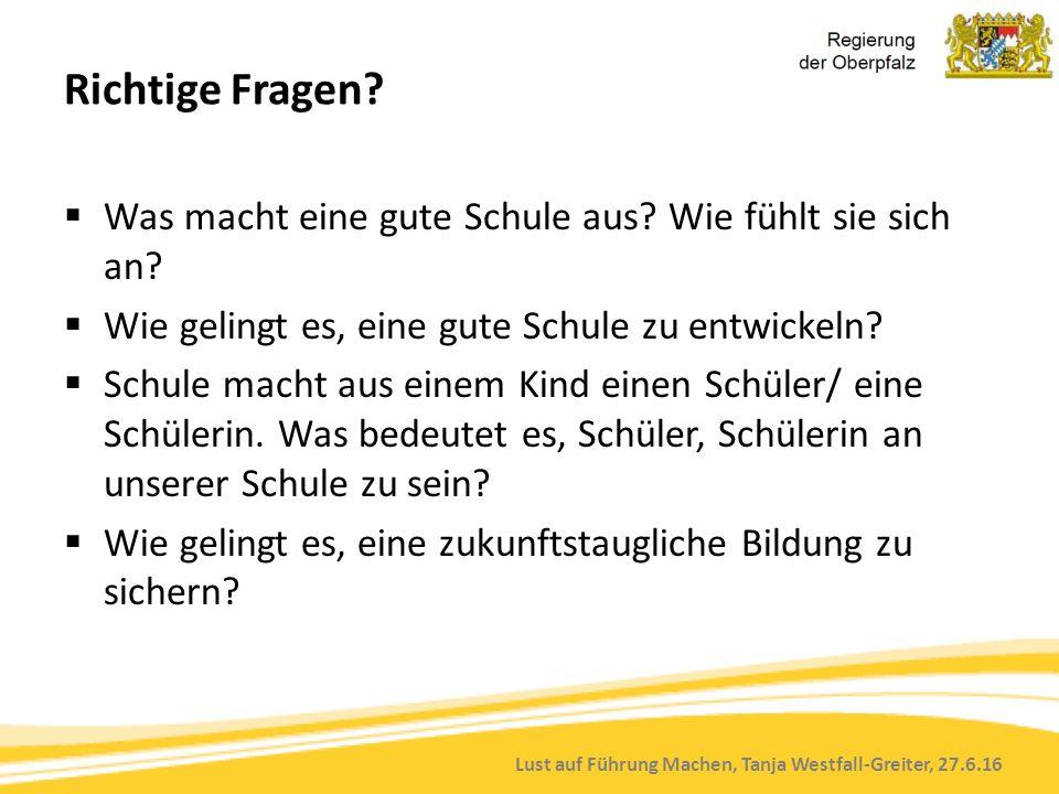 Lust auf Führung Machen, Tanja Westfall-Greiter, 27.6.16 Richtige Fragen?  Was macht eine gute Schule aus? Wie fühlt sie sich an?  Wie gelingt es, e