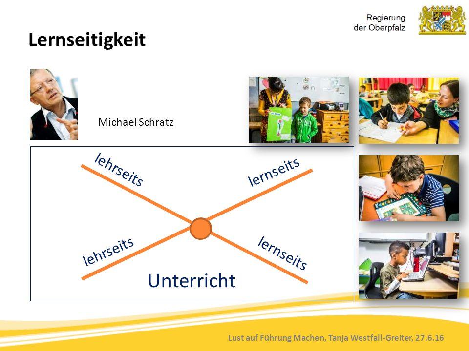 Lust auf Führung Machen, Tanja Westfall-Greiter, 27.6.16 lehrseits lernseits lehrseits lernseits Unterricht Lernseitigkeit Michael Schratz