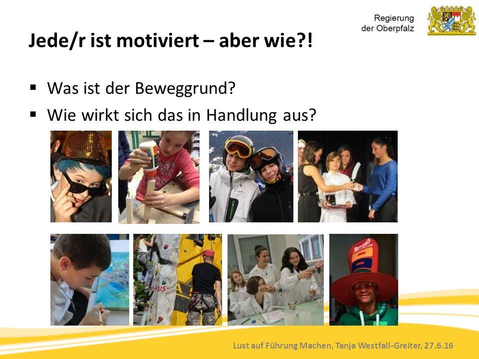Lust auf Führung Machen, Tanja Westfall-Greiter, 27.6.16 Jede/r ist motiviert – aber wie?!  Was ist der Beweggrund?  Wie wirkt sich das in Handlung