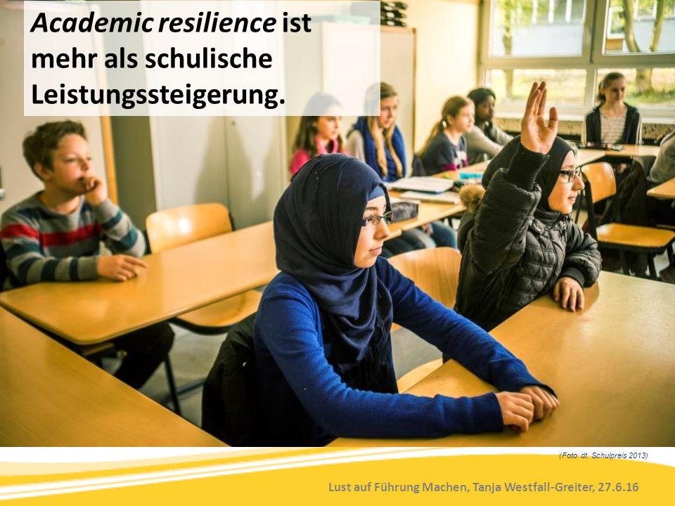 Lust auf Führung Machen, Tanja Westfall-Greiter, 27.6.16 (Foto: dt. Schulpreis 2013) Academic resilience ist mehr als schulische Leistungssteigerung.