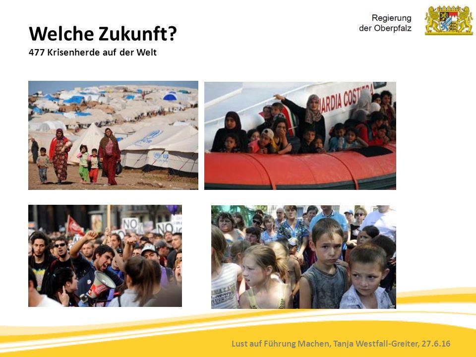 Lust auf Führung Machen, Tanja Westfall-Greiter, 27.6.16 Welche Zukunft? 477 Krisenherde auf der Welt