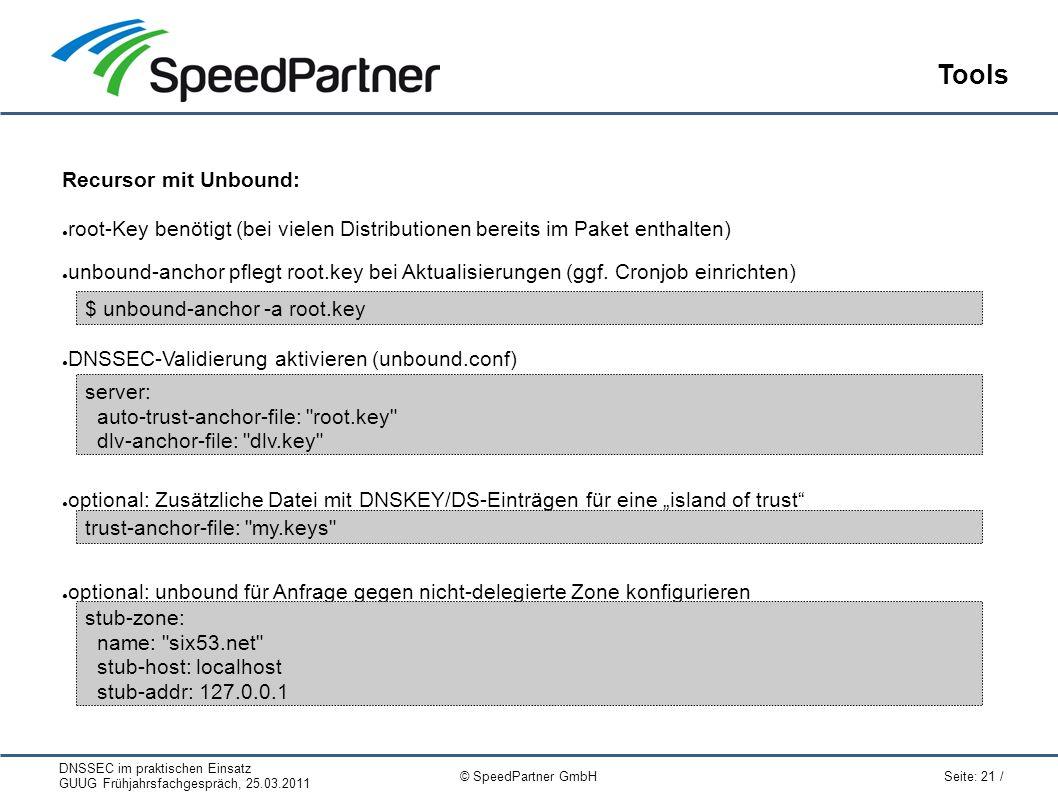 DNSSEC im praktischen Einsatz GUUG Frühjahrsfachgespräch, 25.03.2011 Seite: 21 / © SpeedPartner GmbH Tools Recursor mit Unbound: ● root-Key benötigt (