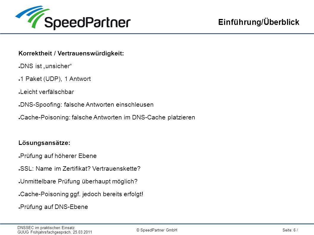 DNSSEC im praktischen Einsatz GUUG Frühjahrsfachgespräch, 25.03.2011 Seite: 6 / © SpeedPartner GmbH Einführung/Überblick Korrektheit / Vertrauenswürdi