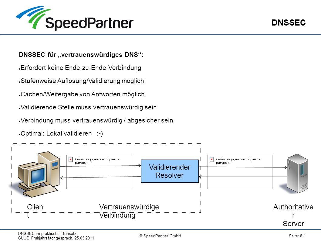 """DNSSEC im praktischen Einsatz GUUG Frühjahrsfachgespräch, 25.03.2011 Seite: 8 / © SpeedPartner GmbH DNSSEC DNSSEC für """"vertrauenswürdiges DNS"""": ● Erfo"""