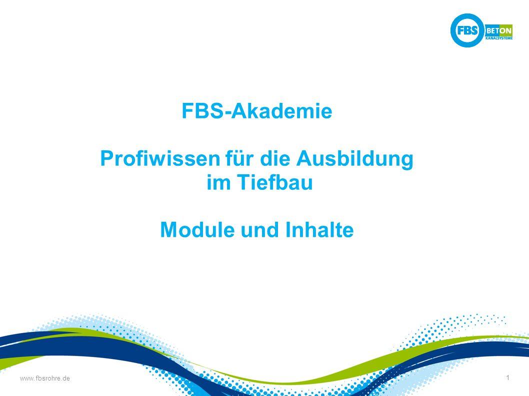 www.fbsrohre.de 1 FBS-Akademie Profiwissen für die Ausbildung im Tiefbau Module und Inhalte