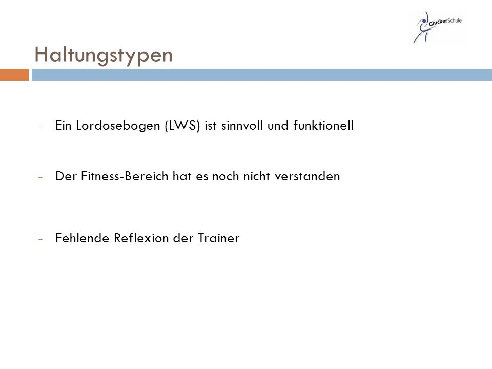  Ein Lordosebogen (LWS) ist sinnvoll und funktionell  Der Fitness-Bereich hat es noch nicht verstanden  Fehlende Reflexion der Trainer Haltungstypen