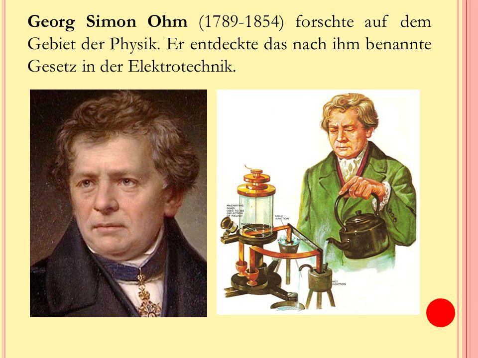 Georg Simon Ohm (1789-1854) forschte auf dem Gebiet der Physik.