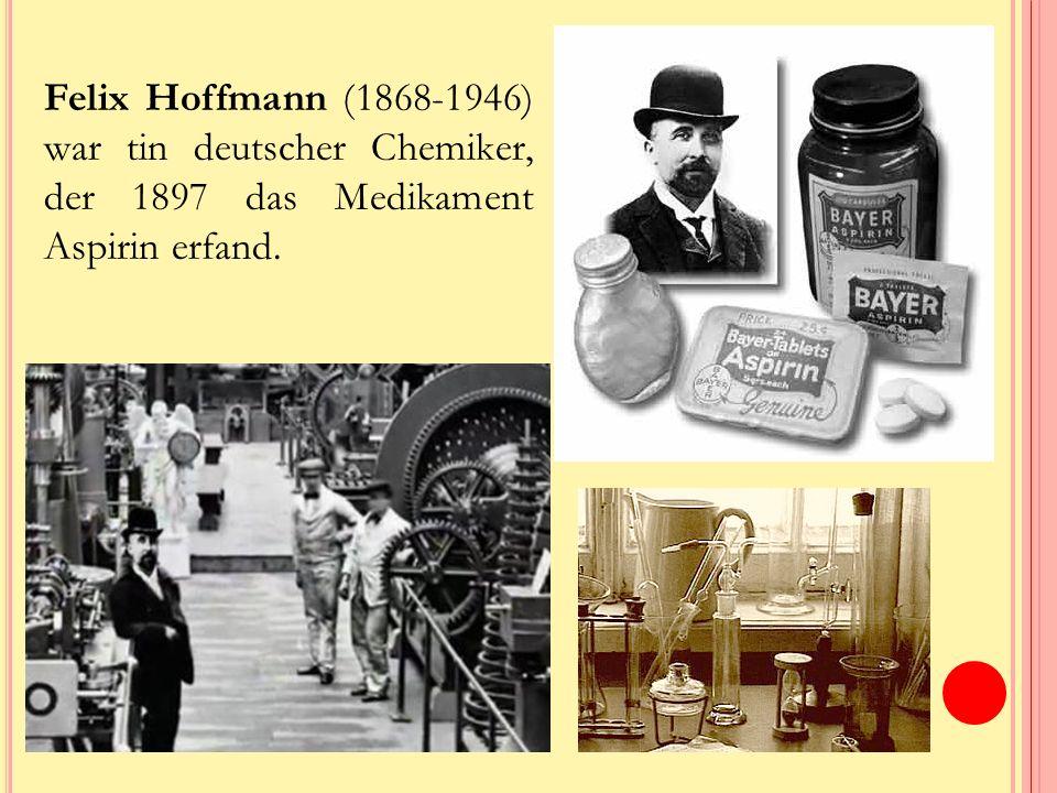 Felix Hoffmann (1868-1946) war tin deutscher Chemiker, der 1897 das Medikament Aspirin erfand.