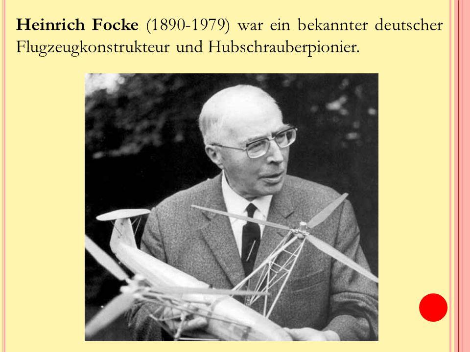 Heinrich Focke (1890-1979) war ein bekannter deutscher Flugzeugkonstrukteur und Hubschrauberpionier.
