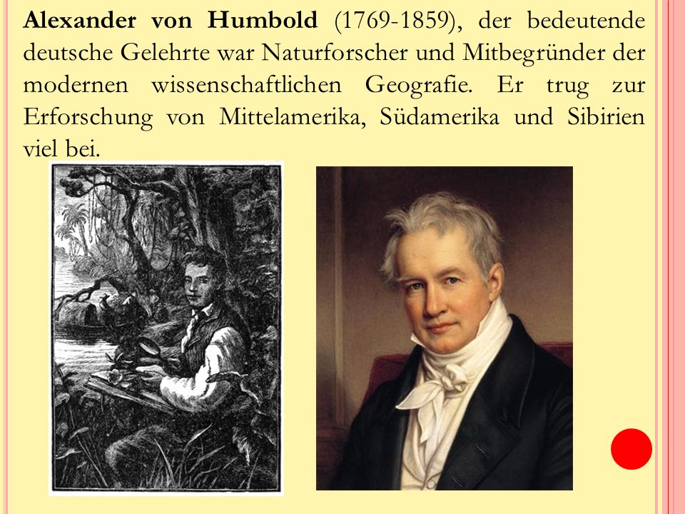 Alexander von Humbold (1769-1859), der bedeutende deutsche Gelehrte war Naturforscher und Mitbegründer der modernen wissenschaftlichen Geografie.