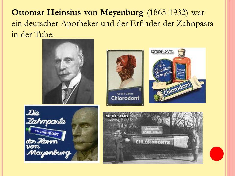 Ottomar Heinsius von Meyenburg (1865-1932) war ein deutscher Apotheker und der Erfinder der Zahnpasta in der Tube.