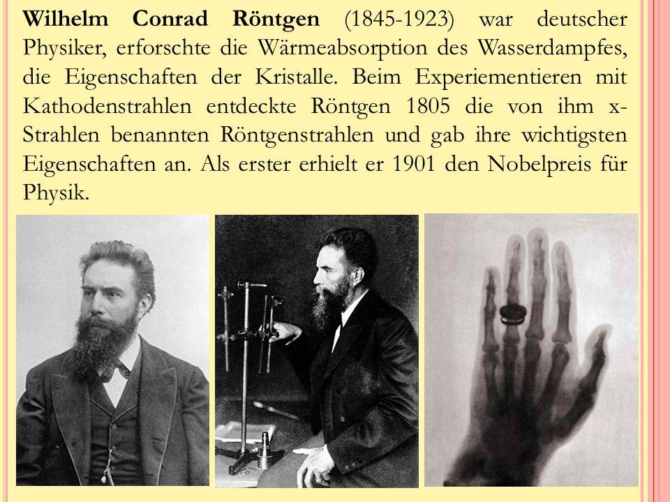 Wilhelm Conrad Röntgen (1845-1923) war deutscher Physiker, erforschte die Wärmeabsorption des Wasserdampfes, die Eigenschaften der Kristalle.