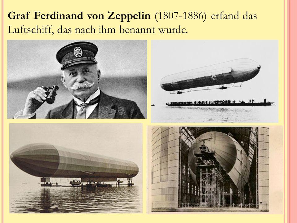 Graf Ferdinand von Zeppelin (1807-1886) erfand das Luftschiff, das nach ihm benannt wurde.