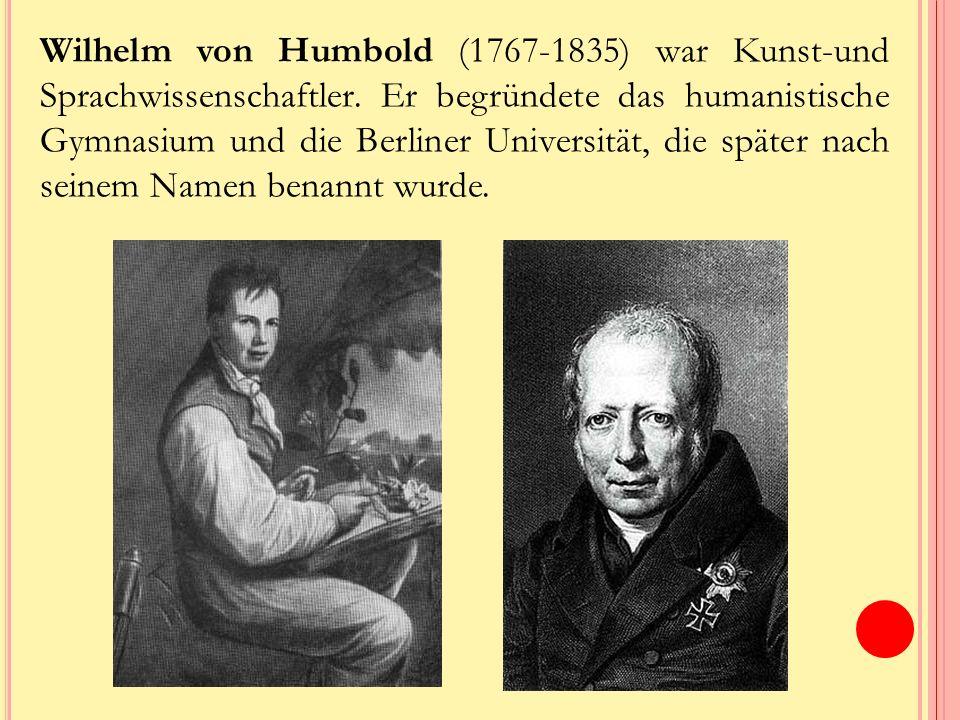 Wilhelm von Humbold (1767-1835) war Kunst-und Sprachwissenschaftler.