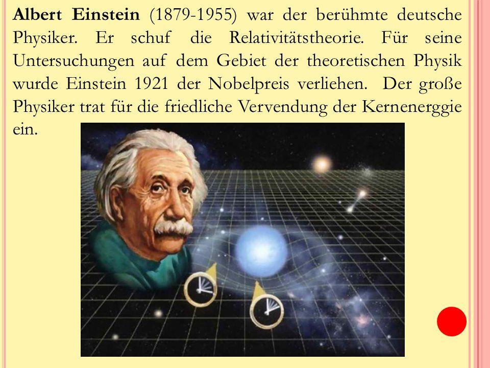 Albert Einstein (1879-1955) war der berühmte deutsche Physiker.