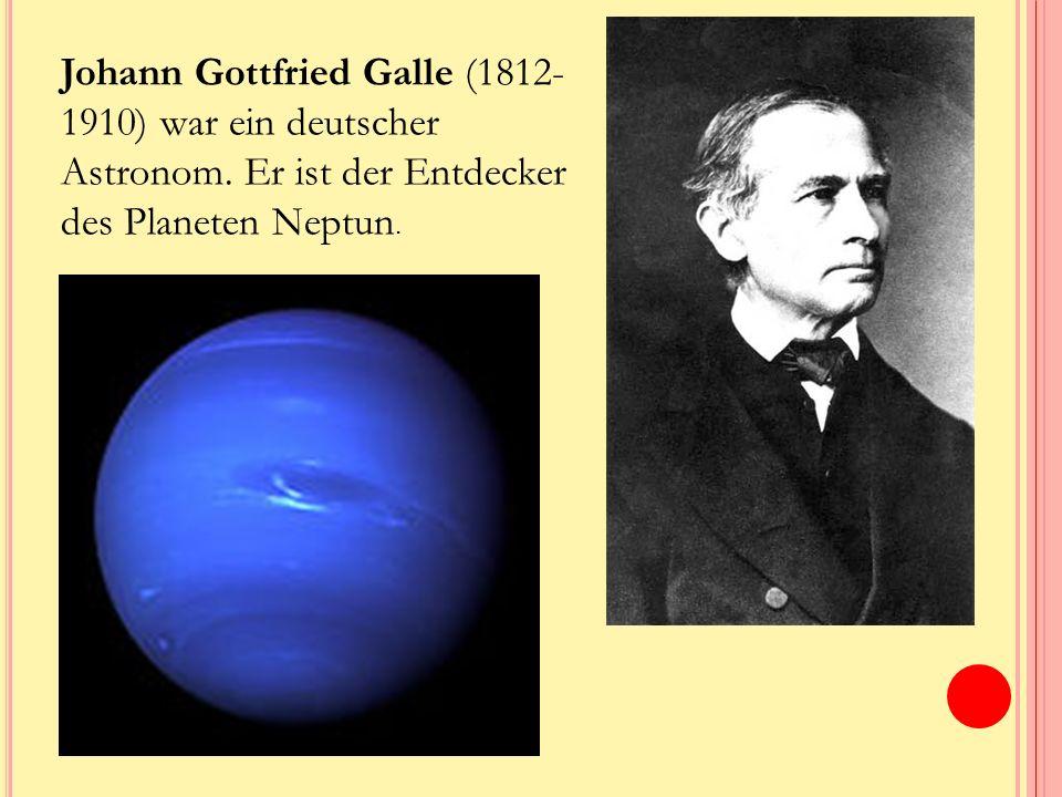 Johann Gottfried Galle (1812- 1910) war ein deutscher Astronom.