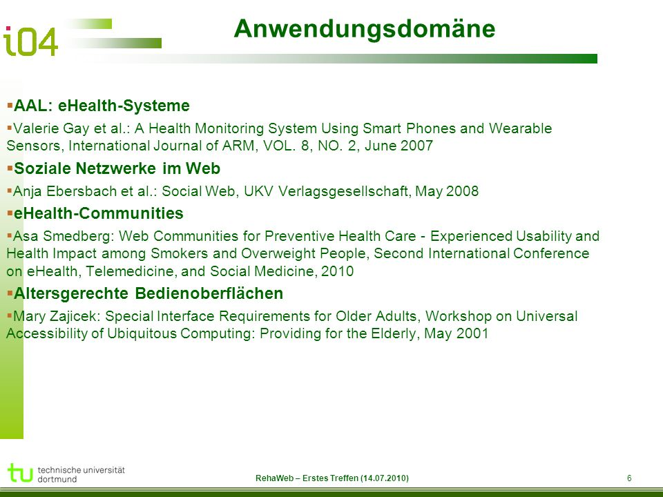 RehaWeb 6 RehaWeb – Erstes Treffen ( ) Anwendungsdomäne  AAL: eHealth-Systeme  Valerie Gay et al.: A Health Monitoring System Using Smart Phones and Wearable Sensors, International Journal of ARM, VOL.
