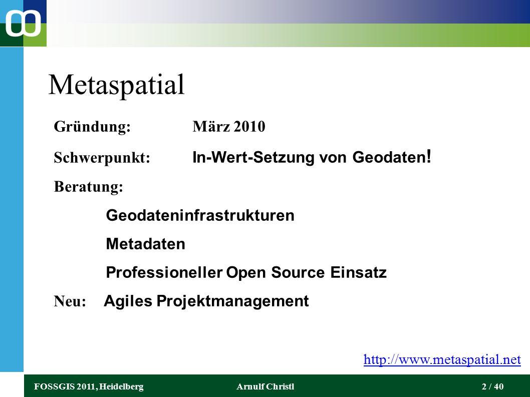 FOSSGIS 2011, HeidelbergArnulf Christl2 / 40 Metaspatial Gründung: März 2010 Schwerpunkt: In-Wert-Setzung von Geodaten .