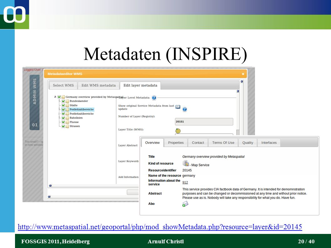 FOSSGIS 2011, HeidelbergArnulf Christl20 / 40 Metadaten (INSPIRE) http://www.metaspatial.net/geoportal/php/mod_showMetadata.php resource=layer&id=20145