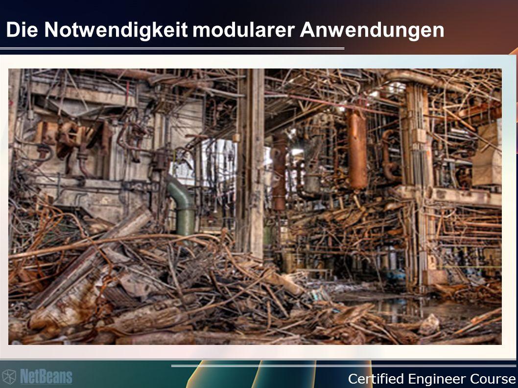 Certified Engineer Course Modulare Anwendungen Wissen um ihre Komponenten zur Laufzeit Dürfen Komponenten während der Laufzeit hinzufügen, entfernen und neu laden Müssen Abhängigkeiten zwischen Komponenten erkennen Bieten API Vereinbarungen zwischen Komponenten Laufen in einem Runtime Container