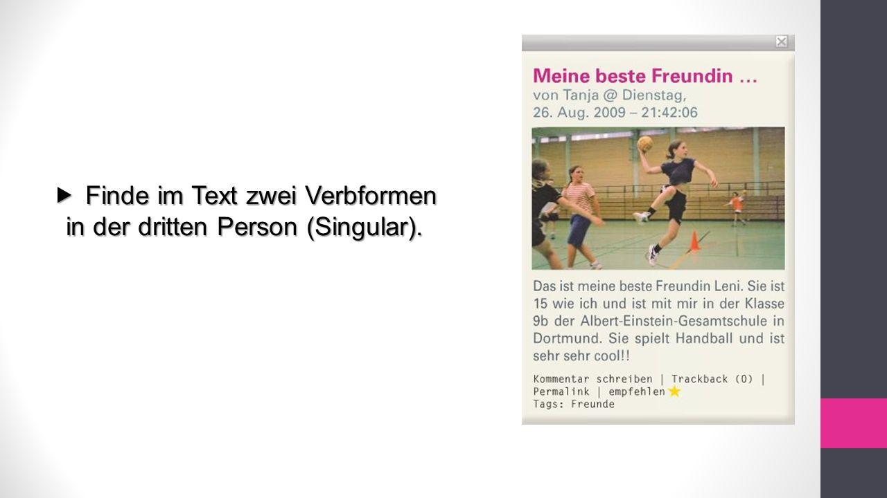  Finde im Text zwei Verbformen in der dritten Person (Singular).