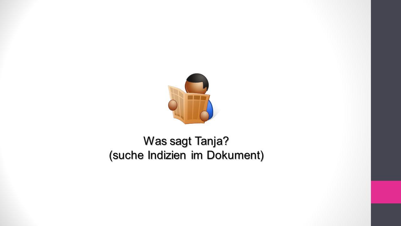 Was sagt Tanja (suche Indizien im Dokument)