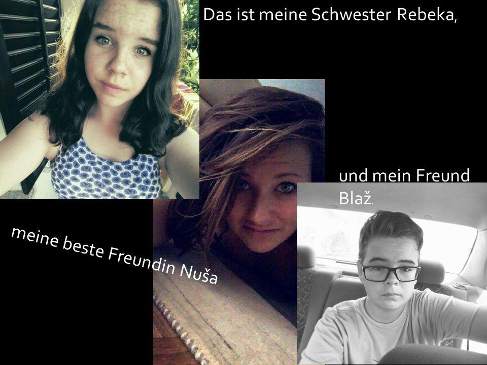 Das ist meine Schwester Rebeka, meine beste Freundin Nuša und mein Freund Blaž.