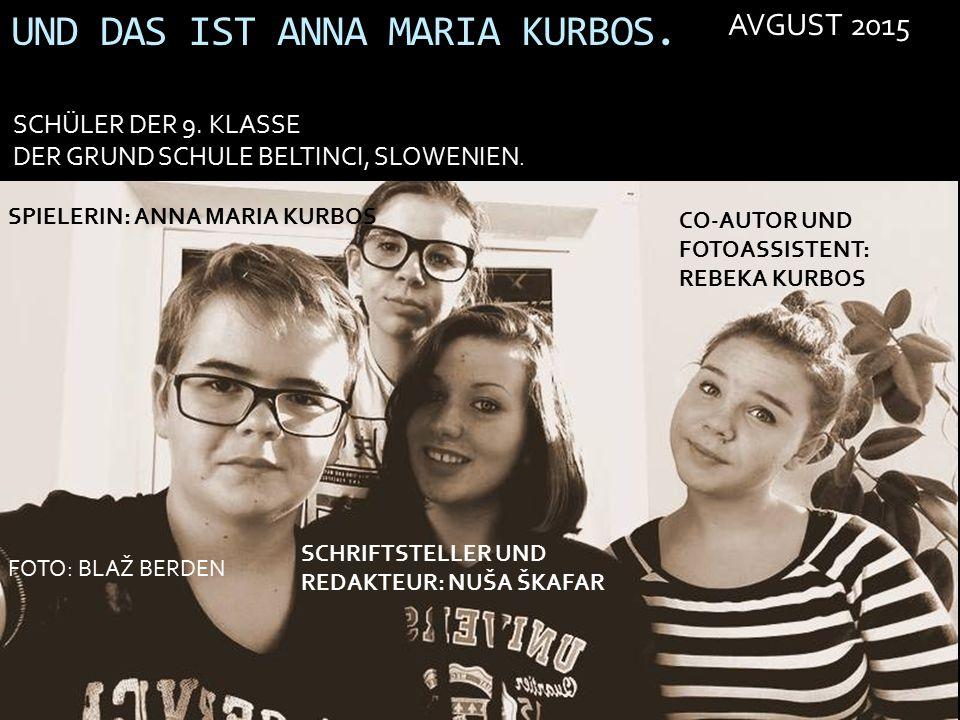 UND DAS IST ANNA MARIA KURBOS. AVGUST 2015 SCHÜLER DER 9.