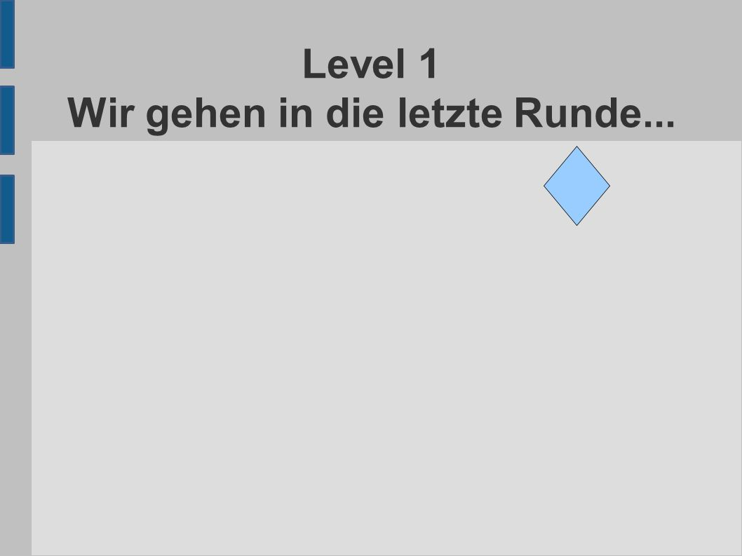 Level 1 Wir gehen in die letzte Runde...