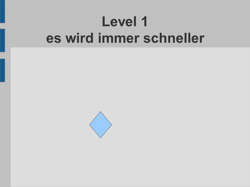 Level 1 es wird immer schneller