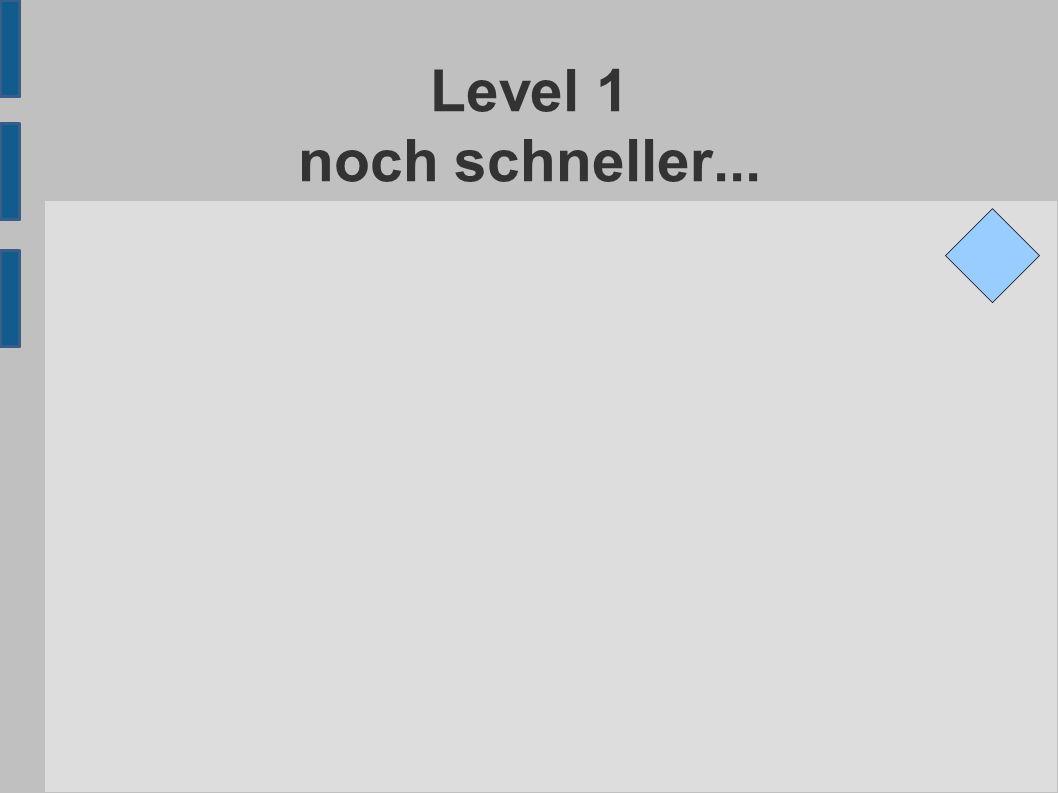 Level 1 noch schneller...